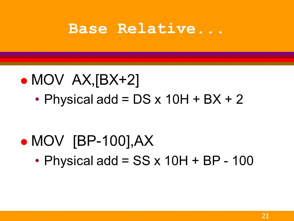 Base Relative... MOV AX,[BX+2] MOV [BP-100],AX